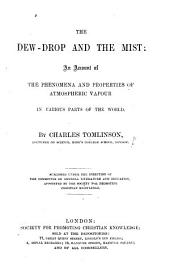 The Dew Drop And The Mist An Account Of The Phenomena And Properties Of Atmospheric Vapour In Various Parts Of The World