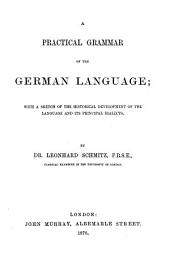 A Practical Grammar of the German Language: With a Sketch of the Historical Development of the Language and Its Principal Dialects