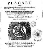 Placaet van de ... Staten Generaal ... Tegens den invoer van de Manufacturen ... gemaeckt onder het gebiedt van de Koningen van Vranckcrijck of Spaigne : in dato den 11 Mey 1703