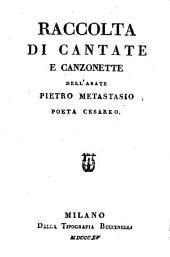 Raccolta di cantate e canzonette dell'abate Pietro Metastasio poeta cesareo
