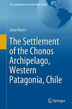 The Settlement of the Chonos Archipelago  Western Patagonia  Chile PDF