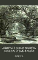 Belgravia  a London magazine  conducted by M E  Braddon PDF