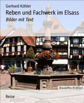 Reben und Fachwerk im Elsass: Bilder mit Text