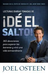 Lecturas Diarias Tomadas de ¡Dé el Salto!: 365 Devociones para Superar las Barreras y Vivir una Vida Extraordinaria