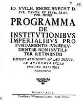 Io. Wilh. Engelbrecht ... Programma de institutionibus imperialibus pro fundamentis jurisprudentiæ non inutiliter retinendis: Volume 18