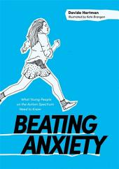 Beating Anxiety: What Young People on the Autism Spectrum Need to Know