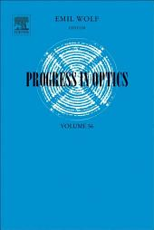 Progress in Optics: Volume 56