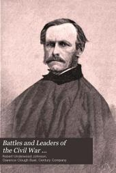 "Battles and Leaders of the Civil War: Being for the Most Part Contributions by Union and Confederate Officers : Based Upon ""The Century War Series"", Volume 4"
