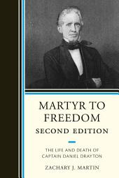 Martyr To Freedom: The Life and Death of Captain Daniel Drayton, Edition 2