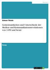 Gemeinsamkeiten und Unterschiede der Medien- und Kommunikationsrevolutionen von 1450 und heute