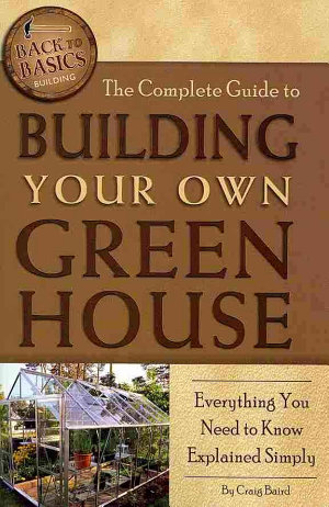 The Complete Guide to Building Your Own Greenhouse