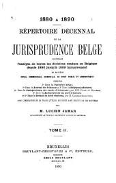Répertoire général de la jurisprudence belge: contenant l'analyse de toutes lés décisions rendues en Belgique depuis 1814 jusqu'à 1880 inclusivement en matière civile, commerciale, criminelle, de droit public et administratif, Volume2