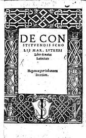 De Constituendis Scholis Mar. Lutheri Liber: donatus Latinitate