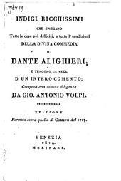 Indici ricchissimi che spiegano tutte le cose più difficili, e tutte l'erudizioni della Divina commedia di Dante Alighieri: e tengono la vece d'un intero comento