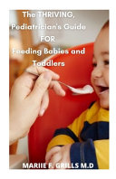The Thriving Pediatrician S Guide For Feeding Babies And Toddlers Book PDF