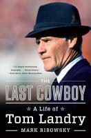The Last Cowboy  A Life of Tom Landry PDF