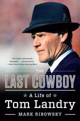 The Last Cowboy A Life Of Tom Landry Book PDF
