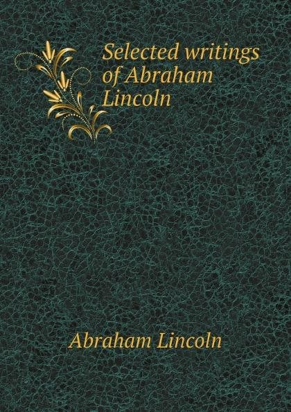 Download Selected writings of Abraham Lincoln Book