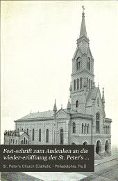 Fest-schrift zum Andenken an die Wieder-Eröffnung der St. Peter's Kirche, Philadelphia, Pa: Den Mitgliedern der St. Peter's Gemeinde gewidment