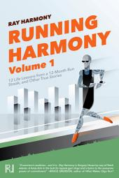 Running Harmony, Volume 1: 12 Life Lessons from a 12-Month Run Streak, and Other True Stories