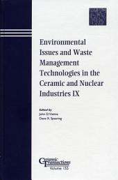 Environmental Issues and Waste Management Technologies in the Ceramic and Nuclear Industries IX