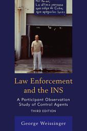 Law Enforcement and the INS: A Participant Observation Study of Control Agents, Edition 3