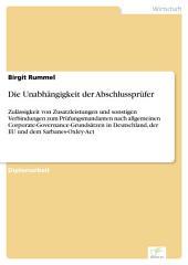 Die Unabhängigkeit der Abschlussprüfer: Zulässigkeit von Zusatzleistungen und sonstigen Verbindungen zum Prüfungsmandanten nach allgemeinen Corporate-Governance-Grundsätzen in Deutschland, der EU und dem Sarbanes-Oxley-Act