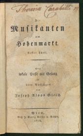 Die Musikanten am Hohenmarkt: ¬Die Musikanten am Hohenmarkt. Erster Theil : eine lokale Posse in drey Aufzügen, Band 1