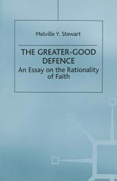 The Greater-Good Defence: An Essay on the Rationality of Faith
