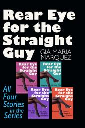 Rear Eye for the Straight Guy: All Four Stories in the Series