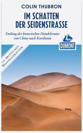 DuMont Reiseabenteuer Im Schatten der Seidenstraße: Entlang der historischen Handelsroute von China nach Kurdistan