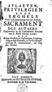Aflasten, privilegien ende reghels voor 't Broederschap van het Alderh. Sacrament des autaers, opgherecht in de cathedraele kercke van S. Baefs binnen Gendt