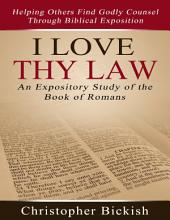 I Love Thy Law: An Expository Study of the Book of Romans