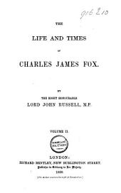 The Life and Times of Charles James Fox: Volume 1