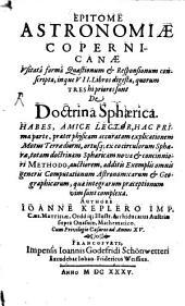 Epitome Astronomiae Copernicanae: Usitata forma Quaestionum & Responsionum conscripta, inque VII. Libros digesta .... ... quorum Tres hi priores sunt de Doctrina Sphaerica, Volumes 1-3