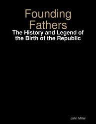 Founding Fathers The History And Legend Of The Birth Of The Republic Book PDF