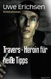 Travers - Heroin für heiße Tipps: Kriminalroman