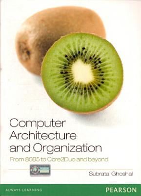 Computer Architecture and Organization  From 8085 to core2Duo   beyond PDF
