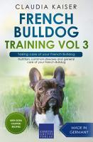 French Bulldog Training Vol 3     Taking care of your French Bulldog PDF