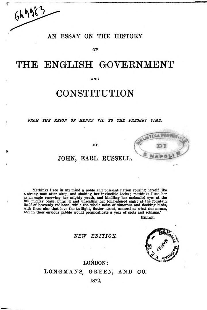 An Essay on the History of the English Government and Constitution from the Reign of Henry 7. to the Present Time John, Earl Russell
