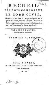 Recueil des lois composant le Code civil, décrétées en l'an XI. et promulguées par le premier consul: Volume1