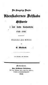 Det kongelige danske Videnskabernes Selskabs Historie i dets første Aarhundrede 1742-1842. Udarbeidet efter Kilderne af C. Molbech