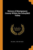 History of Montgomery County Within the Schuylkill Valley PDF