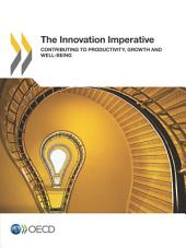 The Innovation Imperative Contributing to Productivity, Growth and Well-Being: Contributing to Productivity, Growth and Well-Being