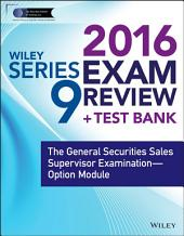 Wiley Series 9 Exam Review 2016 + Test Bank: The General Securities Sales Supervisor Qualification Examination--Option Module, Edition 4