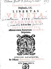 Libertes Veneta, sive Venetorum in se ac suos imperandi ivs. Assertum contra anonymum Scrutinii scriptorem