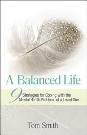 A Balanced Life: Nine Strategies for Coping with the Mental Health Problems of a Loved One