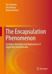 The Encapsulation Phenomenon: Synthesis, Reactivity and Applications of Caged Ions and Molecules