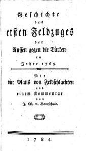 Geschichte des ersten Feldzuges der Russen gegen die Türken im Jahre 1769: mit vier Plans von Feldschlachten und einem Kommentar