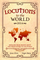 Locutions to the World 2014 - Messages from Heaven about the near Future of our World